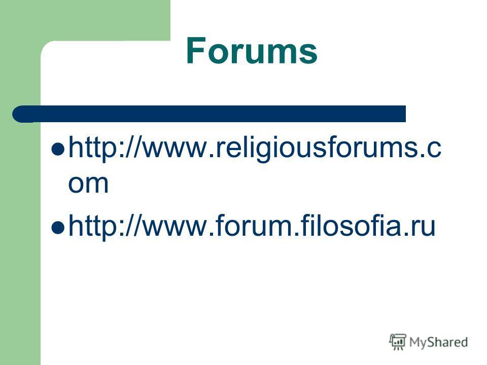 Forums http://www.religiousforums.c om http://www.forum.filosofia.ru