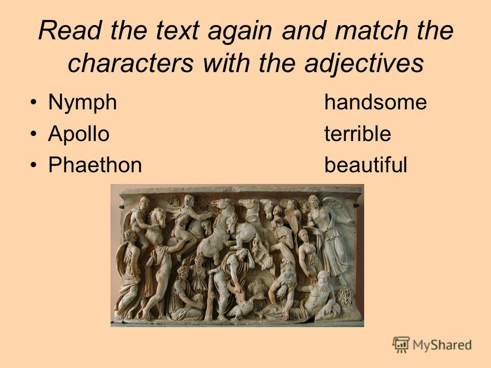 Read the text again and match the characters with the adjectives Nymphhandsome Apolloterrible Phaethonbeautiful