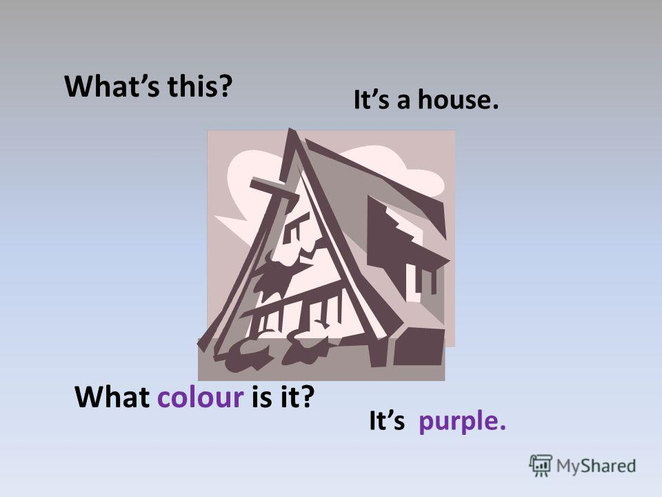 Whats this? Its a house. What colour is it? Its purple.