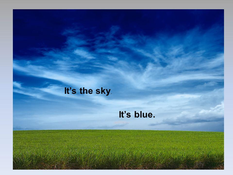 Its the sky. Its blue.