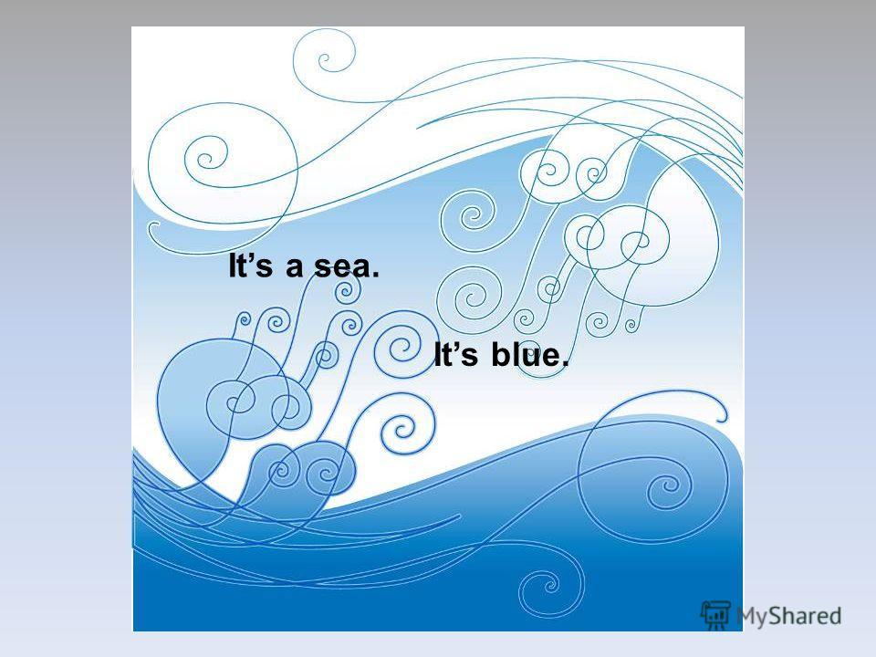 Its a sea. Its blue.