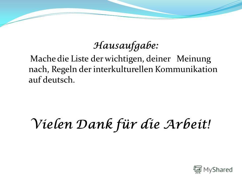 Hausaufgabe: Mache die Liste der wichtigen, deiner Meinung nach, Regeln der interkulturellen Kommunikation auf deutsch. Vielen Dank für die Arbeit!