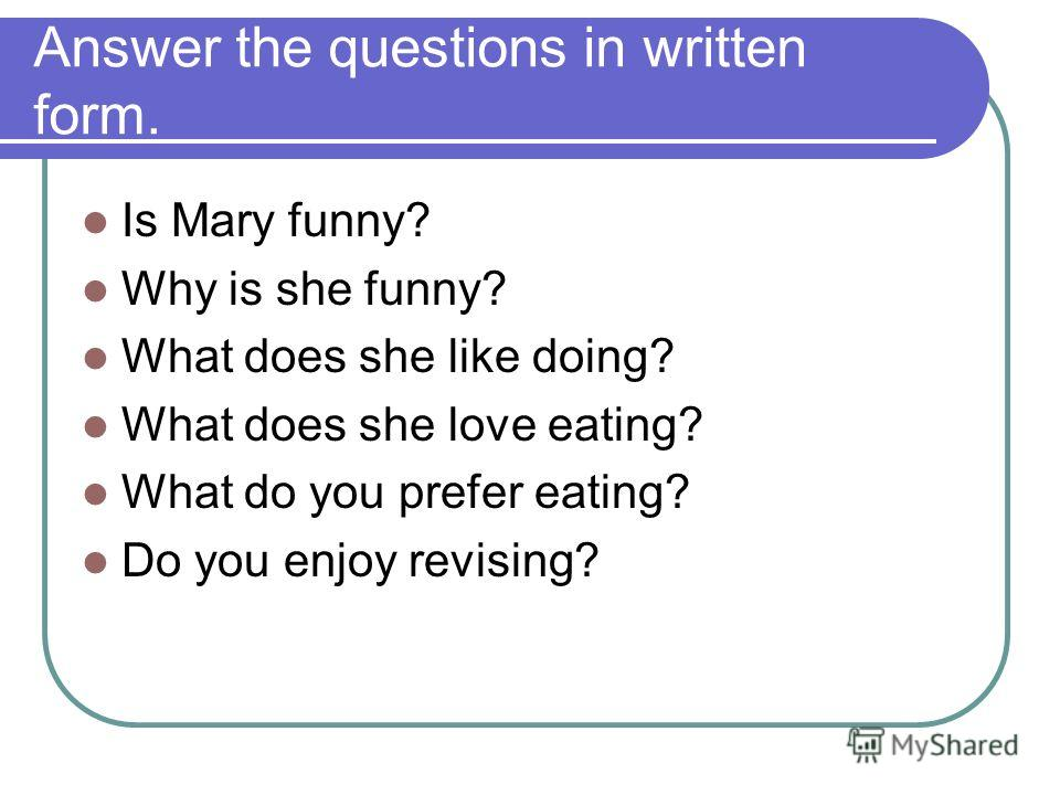 Answer the questions in written form. Is Mary funny? Why is she funny? What does she like doing? What does she love eating? What do you prefer eating? Do you enjoy revising?
