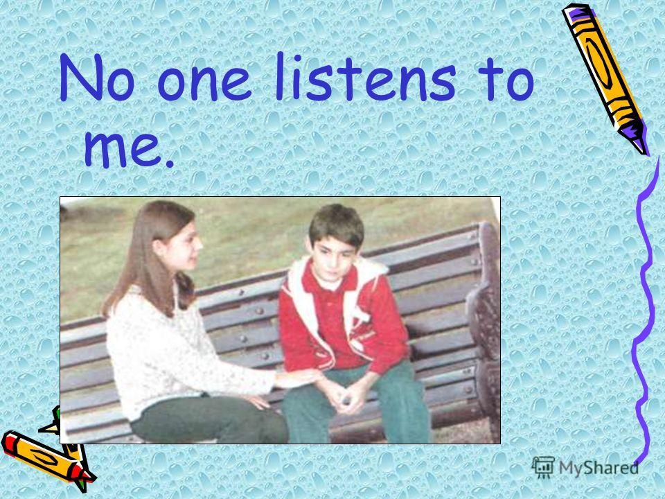 No one listens to me.