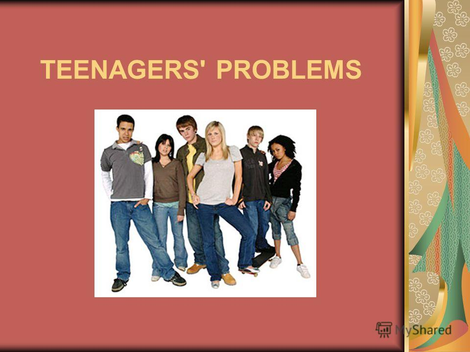TEENAGERS' PROBLEMS