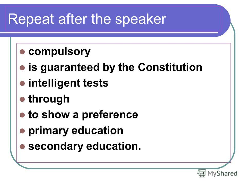 Repeat after the speaker compulsory is guaranteed by the Constitution intelligent tests through to show a preference primary education secondary education.