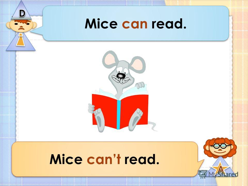 Mice can read. Mice cant read.