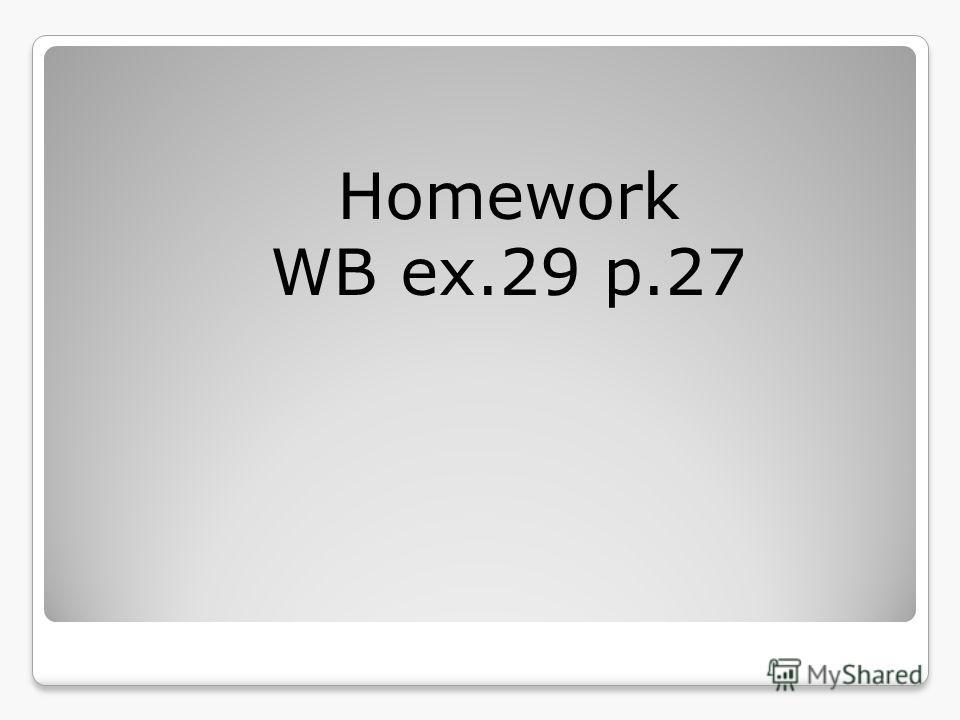 Homework WB ex.29 p.27