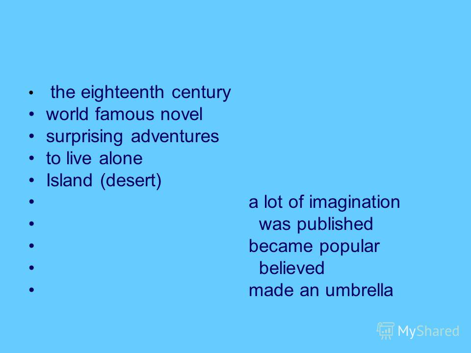 the eighteenth century world famous novel surprising adventures to live alone Island (desert) a lot of imagination was published became popular believed made an umbrella