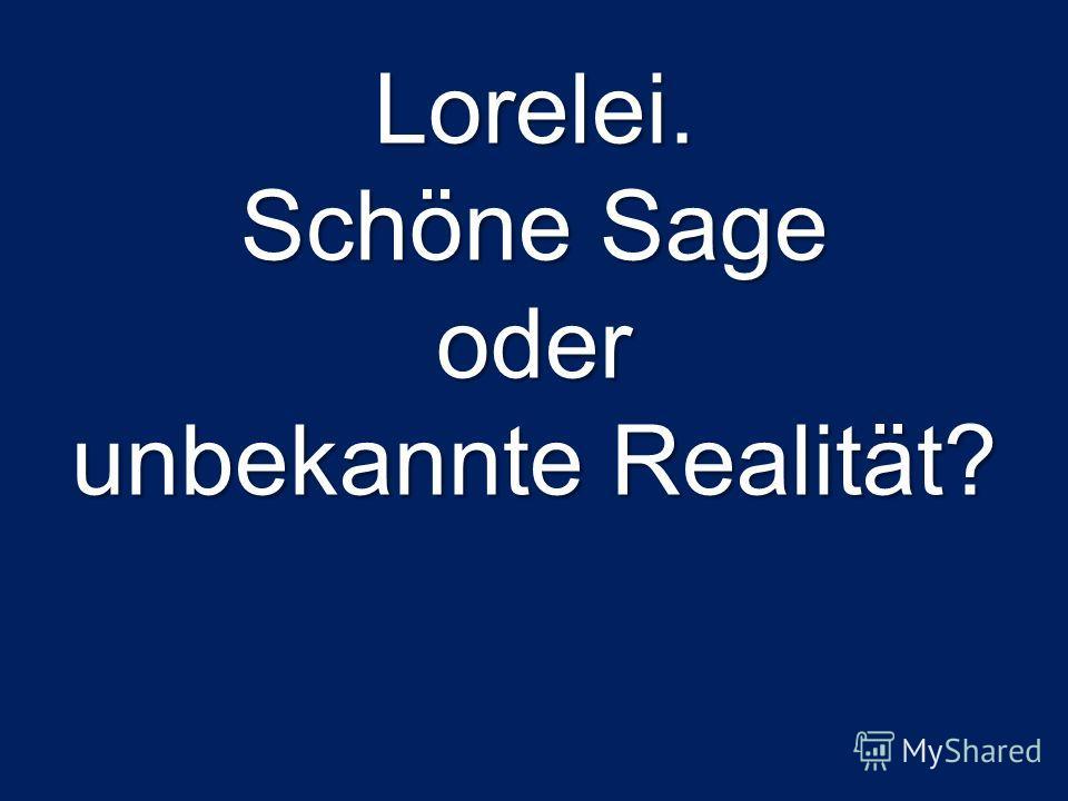 Lorelei. Schöne Sage oder unbekannte Realität?