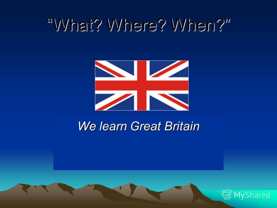 What? Where? When? We learn Great Britain