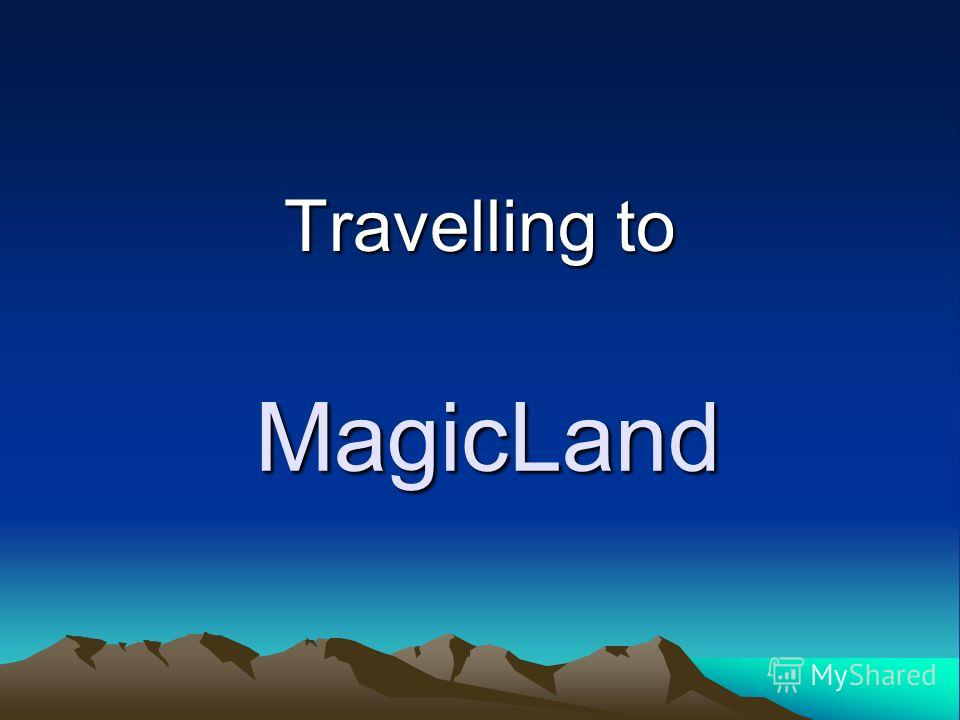 MagicLand Travelling to