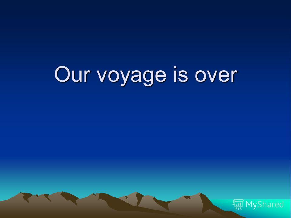 Our voyage is over