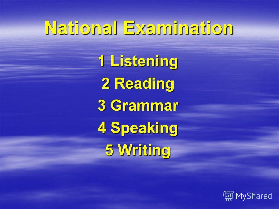 National Examination 1 Listening 2 Reading 3 Grammar 4 Speaking 5 Writing