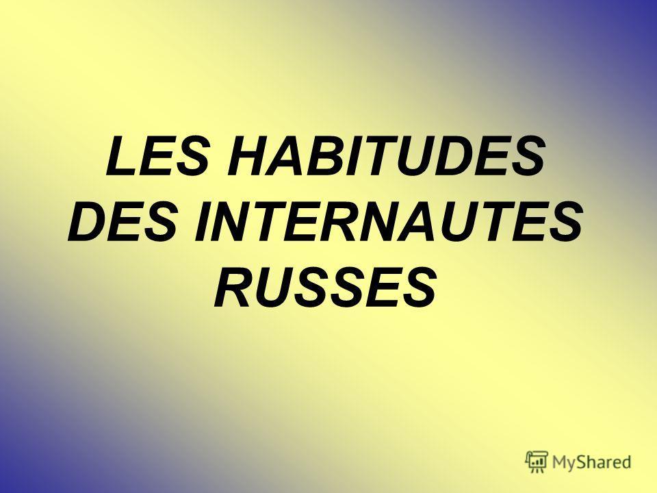 LES HABITUDES DES INTERNAUTES RUSSES