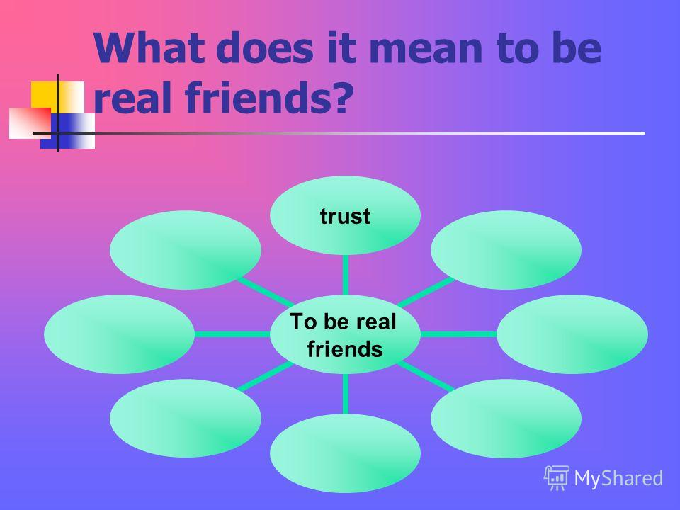 What does it mean to be real friends? To be real friends trust