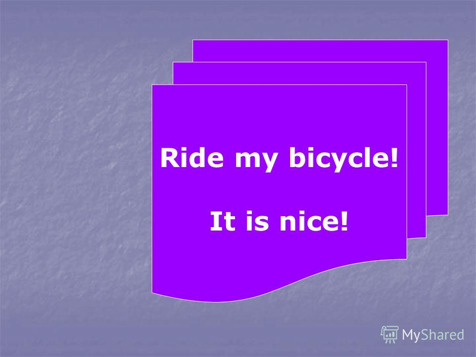 Ride my bicycle! It is nice!