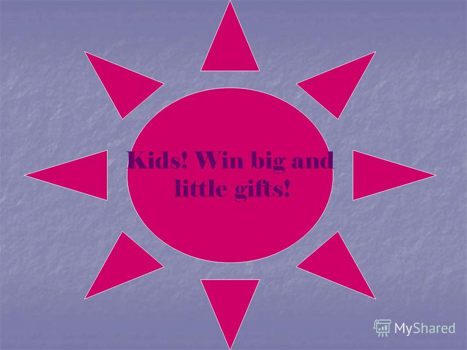 Kids! Win big and little gifts!