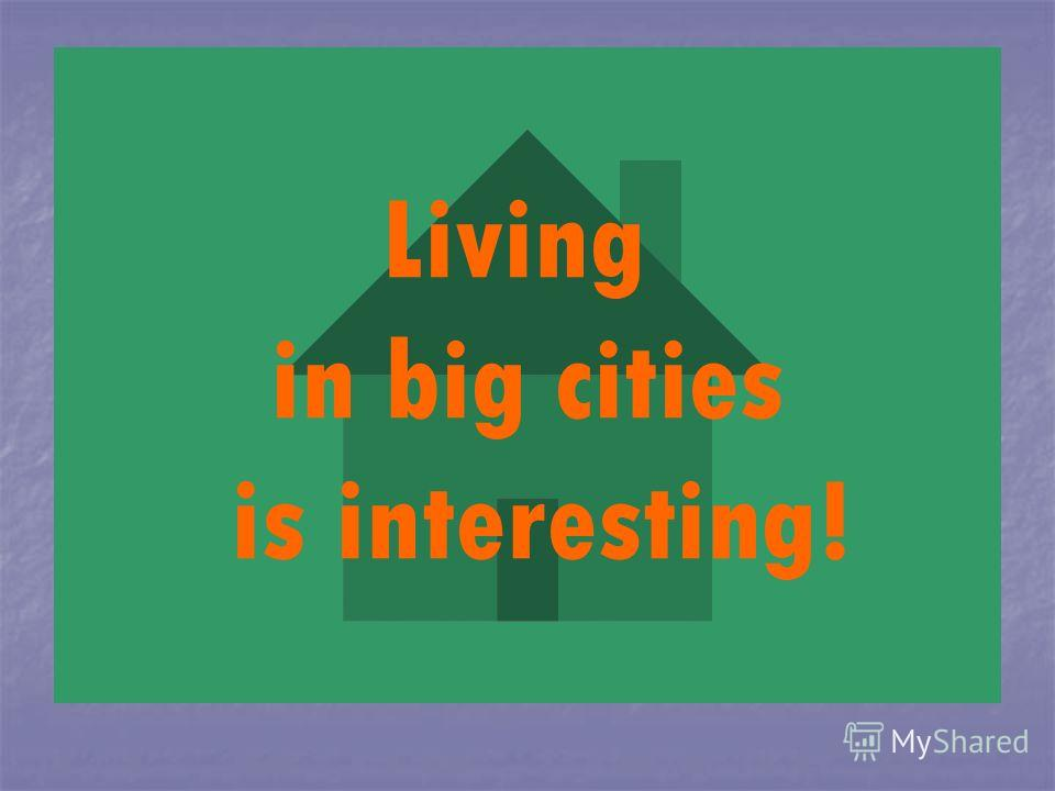 Living in big cities is interesting!