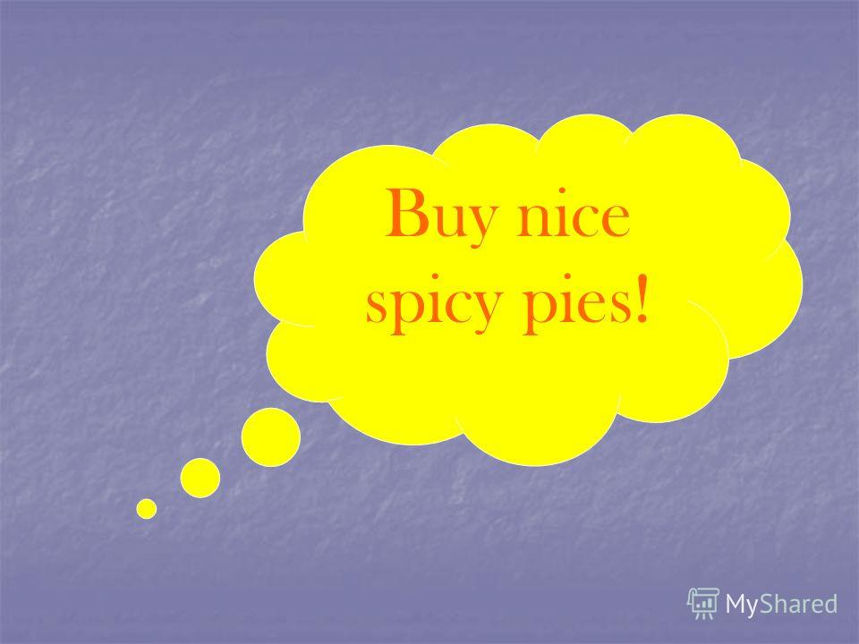 Buy nice spicy pies!