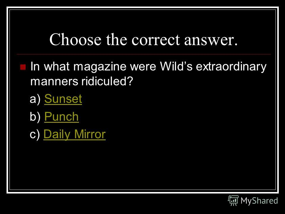 Choose the correct answer. In what magazine were Wilds extraordinary manners ridiculed? a) SunsetSunset b) PunchPunch c) Daily MirrorDaily Mirror