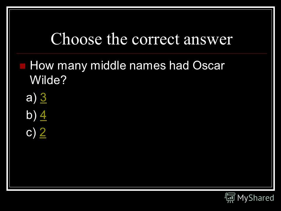 Choose the correct answer How many middle names had Oscar Wilde? a) 33 b) 44 c) 22
