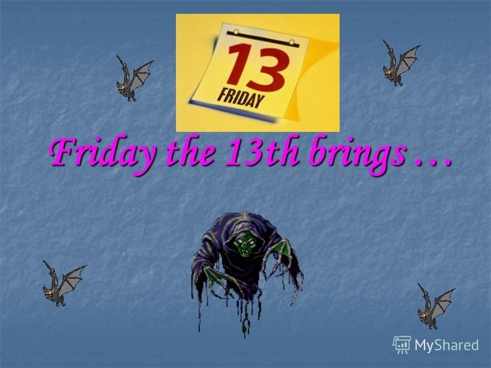 Friday the 13th brings …