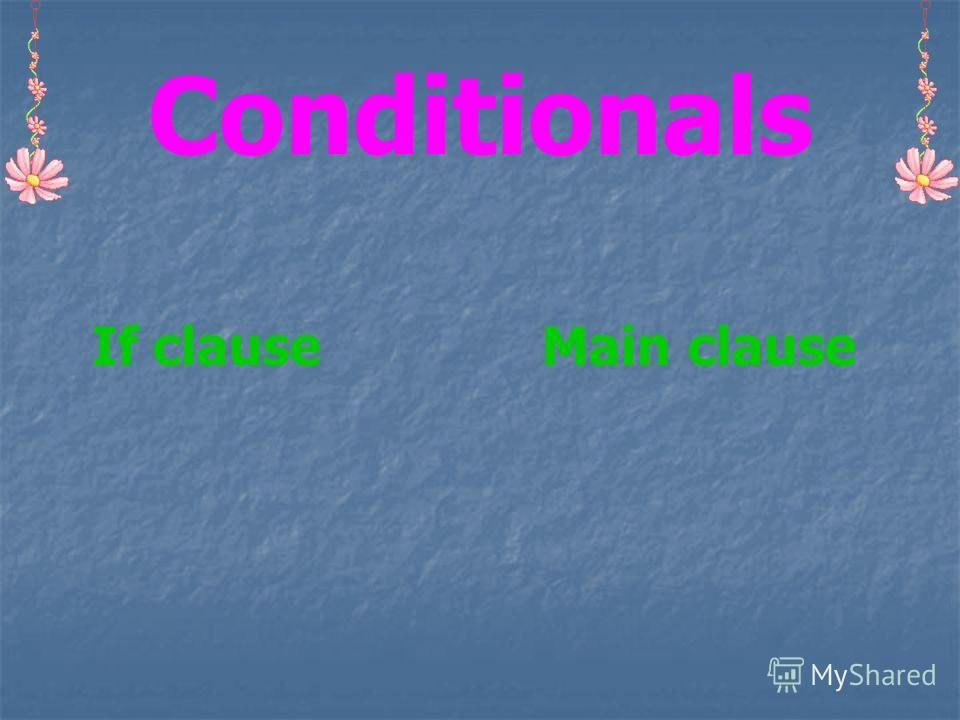 Conditionals If clause Main clause