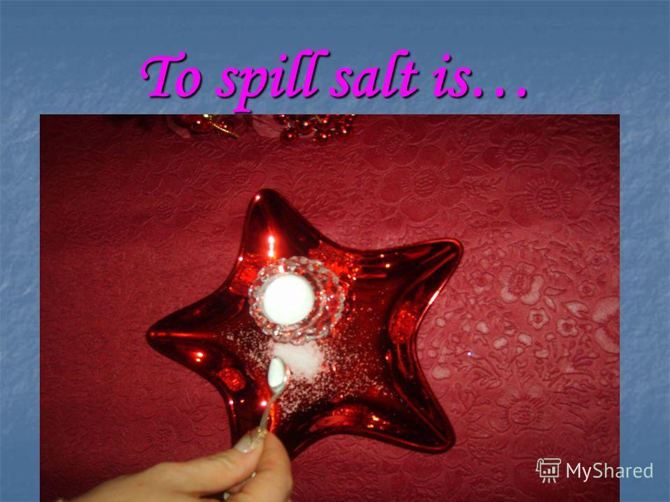 To spill salt is…