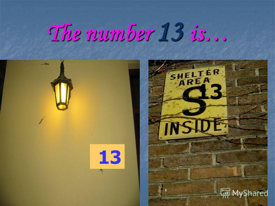 The number 13 is… 13