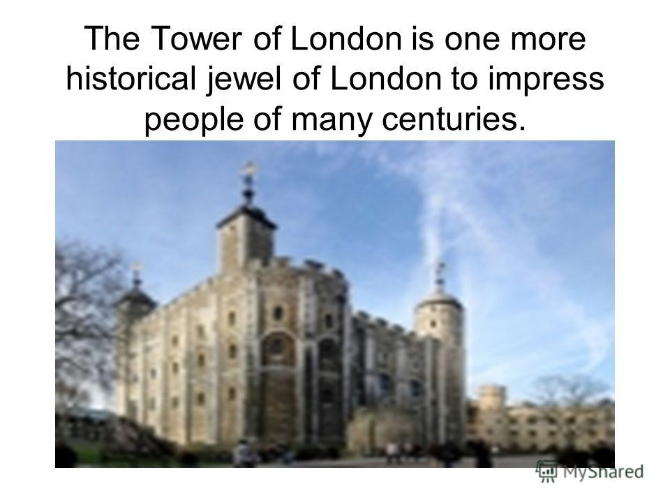 The Tower of London is one more historical jewel of London to impress people of many centuries.