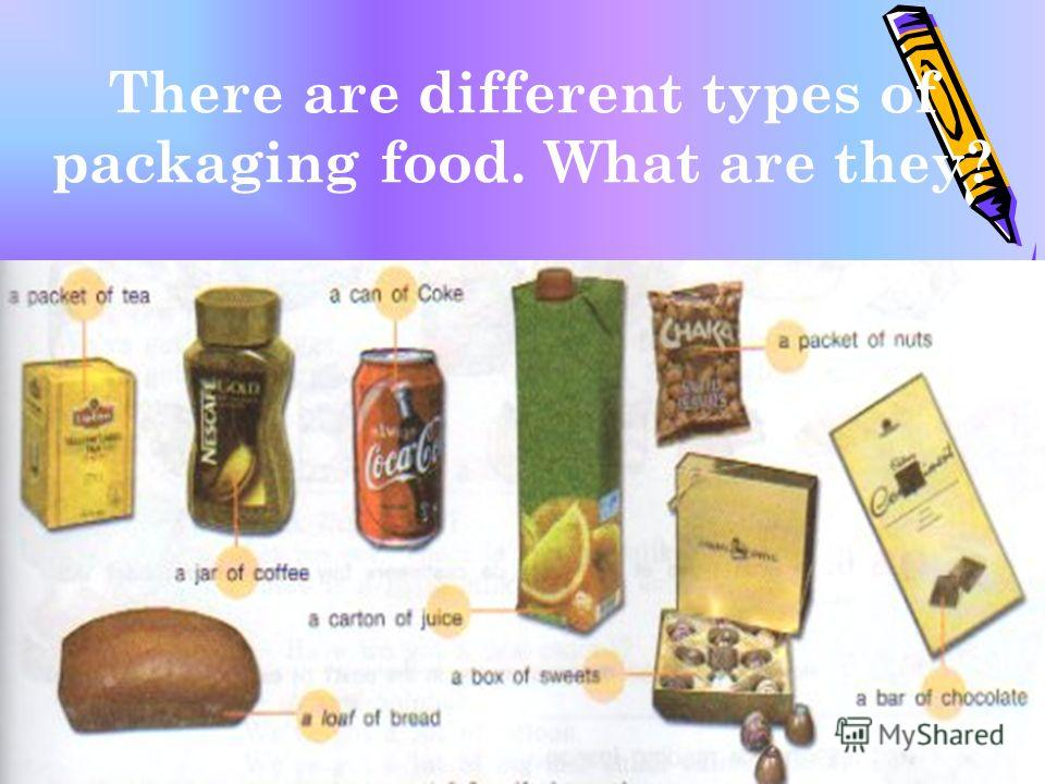 There are different types of packaging food. What are they?