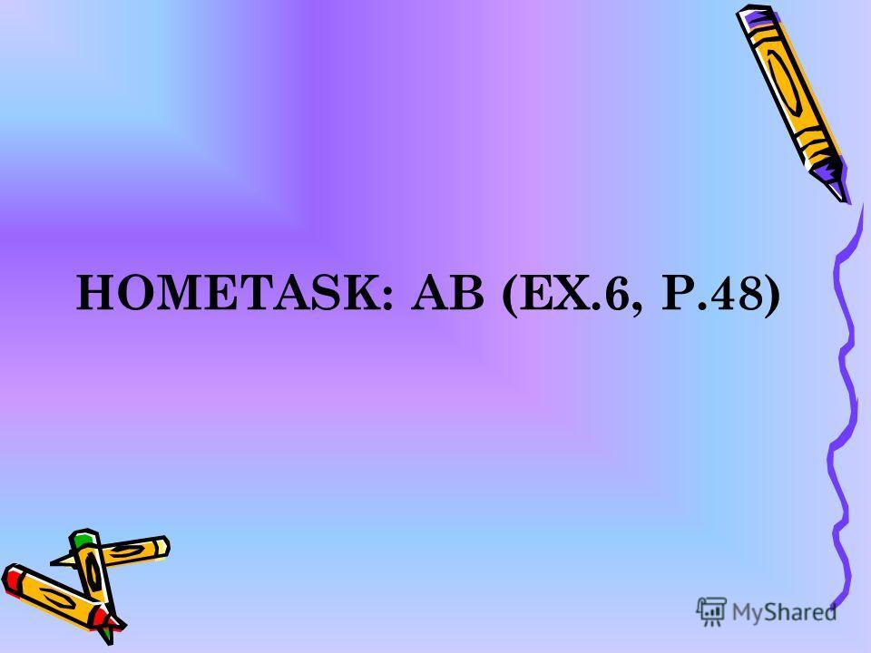 HOMETASK: AB (EX.6, P.48)