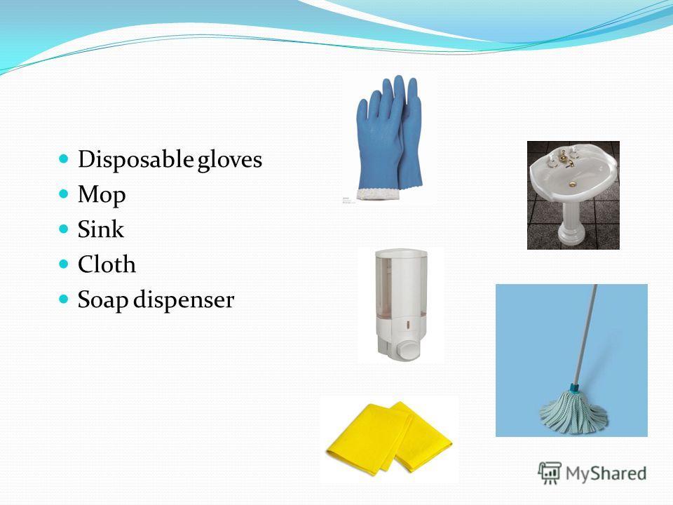 Disposable gloves Mop Sink Cloth Soap dispenser