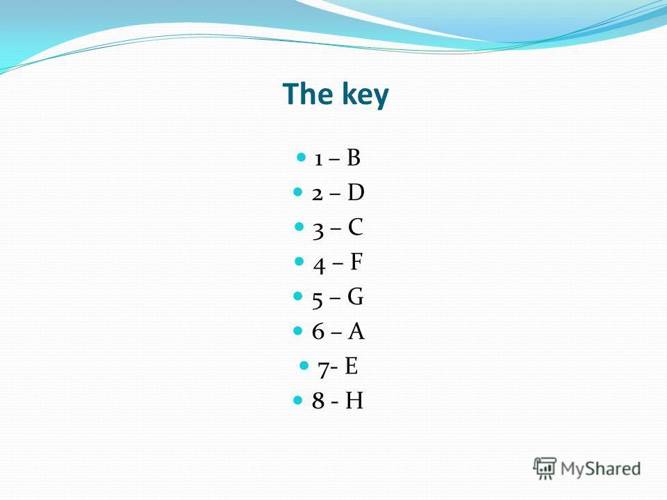The key 1 – B 2 – D 3 – C 4 – F 5 – G 6 – A 7- E 8 - H