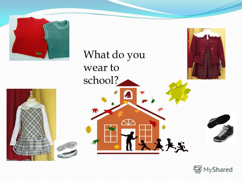 What do you wear to school?