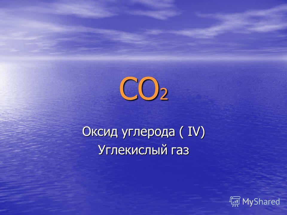 СО 2 Оксид углерода ( IV) Углекислый газ