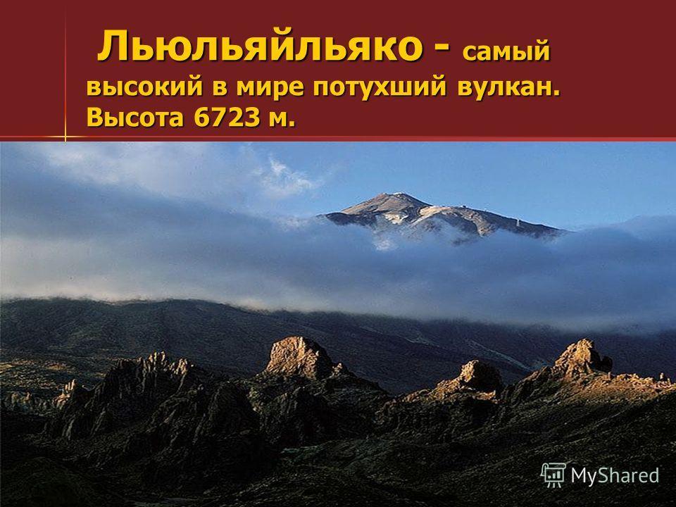 Льюльяйльяко - самый высокий в мире потухший вулкан. Высота 6723 м. Льюльяйльяко - самый высокий в мире потухший вулкан. Высота 6723 м.