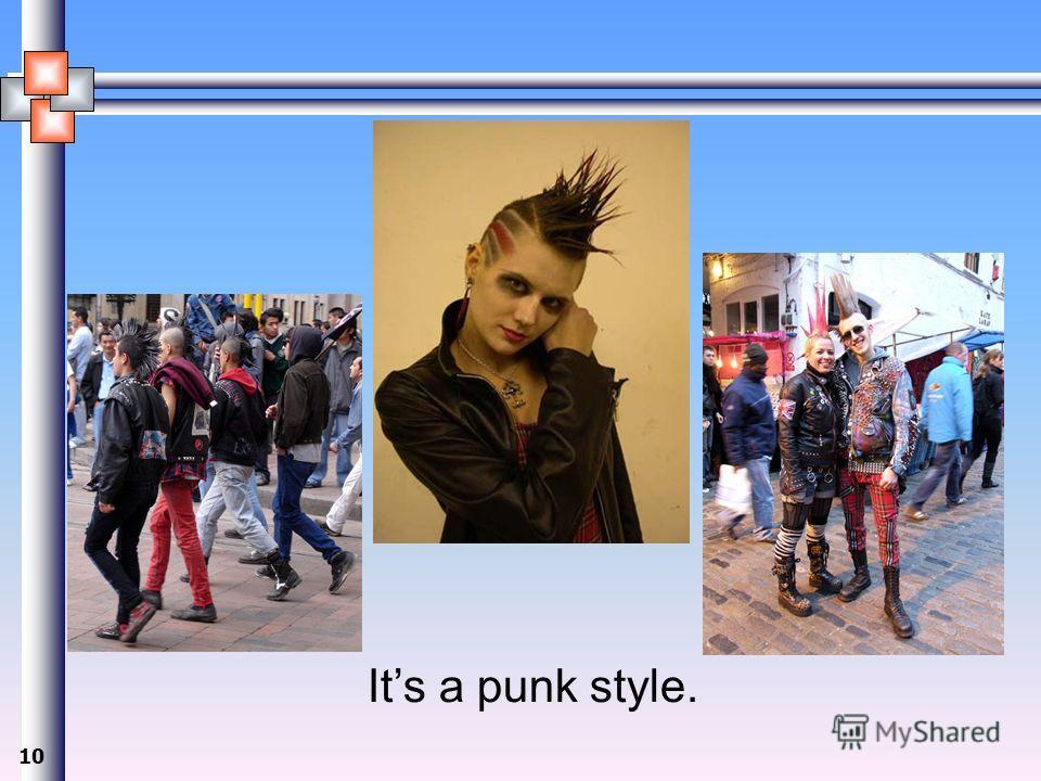 10 Its a punk style.