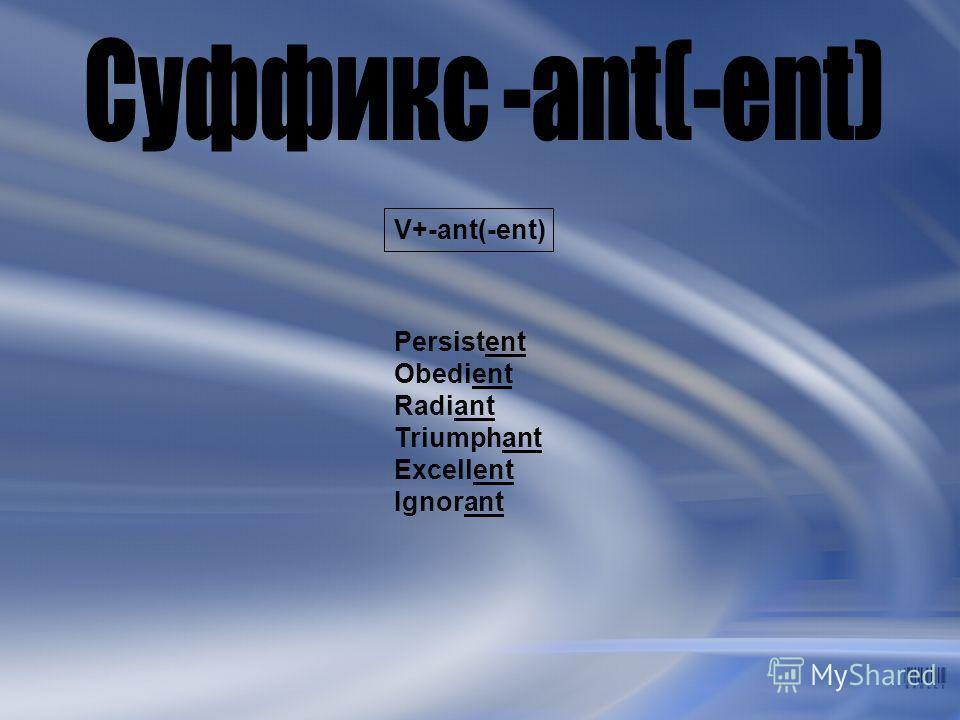 V+-ant(-ent) Persistent Obedient Radiant Triumphant Excellent Ignorant