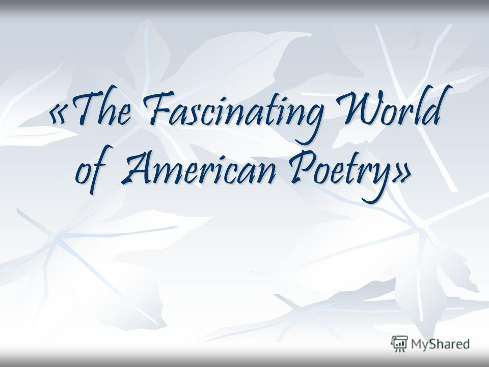 «The Fascinating World of American Poetry»
