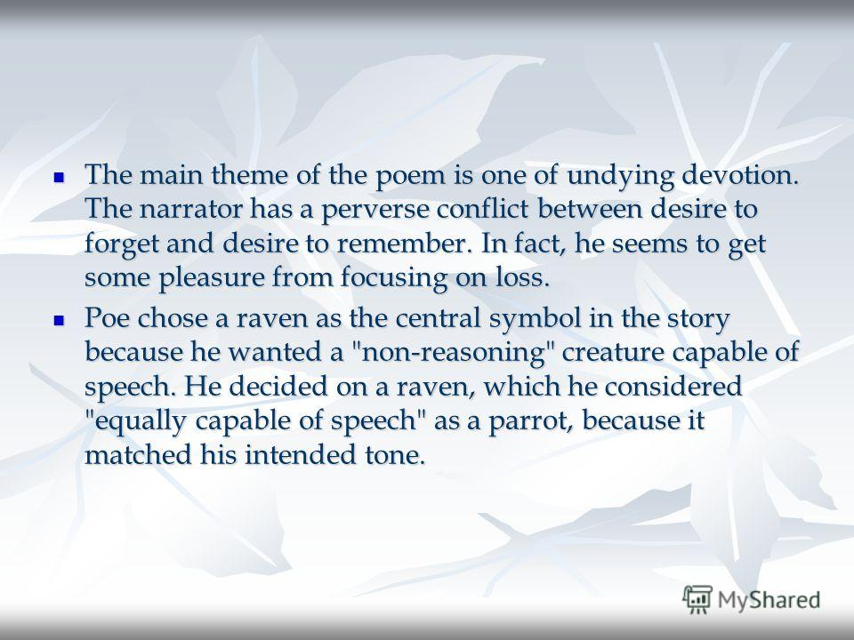 The main theme of the poem is one of undying devotion. The narrator has a perverse conflict between desire to forget and desire to remember. In fact, he seems to get some pleasure from focusing on loss. The main theme of the poem is one of undying de