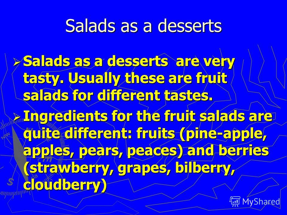 Salads as a desserts Salads as a desserts are very tasty. Usually these are fruit salads for different tastes. Salads as a desserts are very tasty. Usually these are fruit salads for different tastes. Ingredients for the fruit salads are quite differ