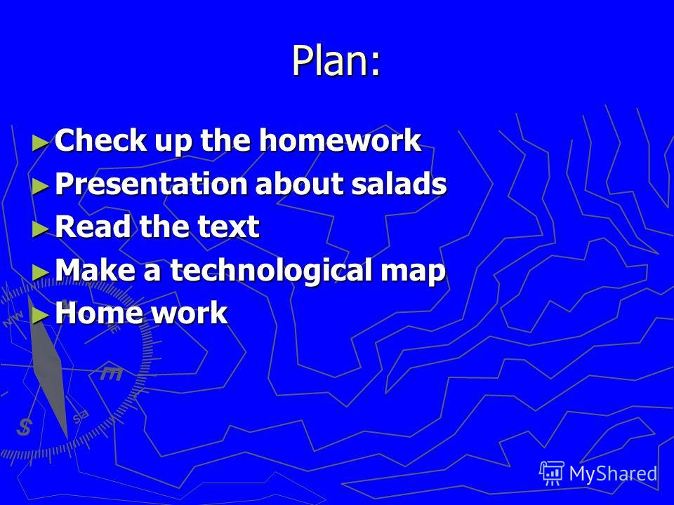 Plan: Check up the homework Check up the homework Presentation about salads Presentation about salads Read the text Read the text Make a technological map Make a technological map Home work Home work