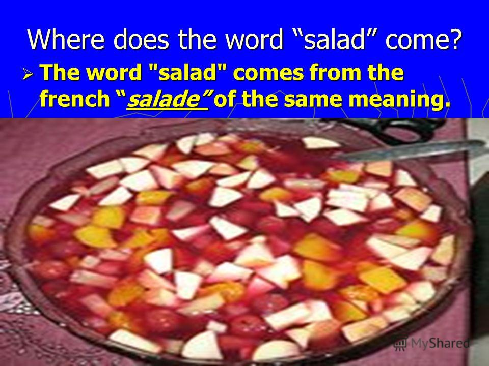 Where does the word salad come? The word salad comes from the french salade of the same meaning. The word salad comes from the french salade of the same meaning.