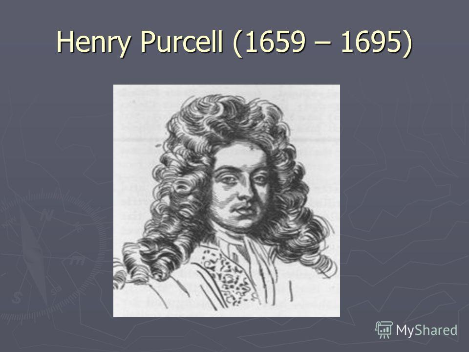Henry Purcell (1659 – 1695)