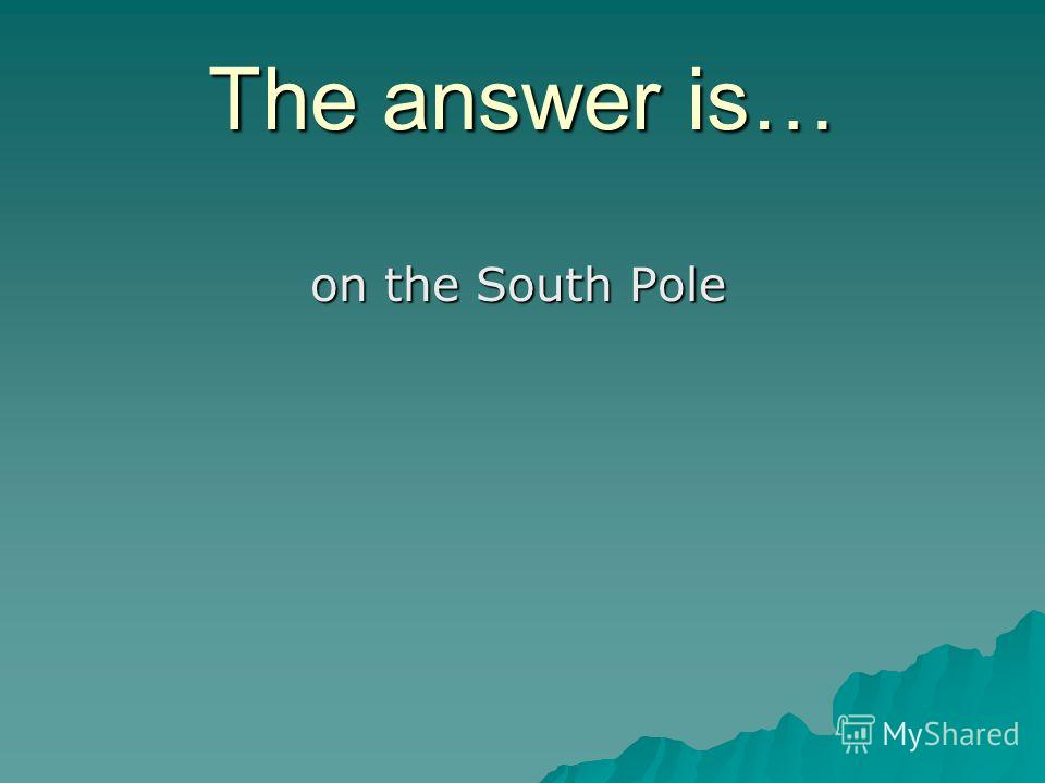 The answer is… on the South Pole