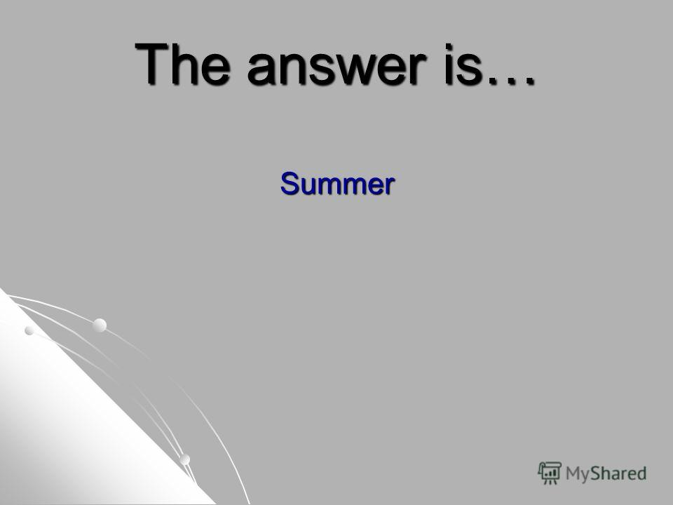 The answer is… Summer