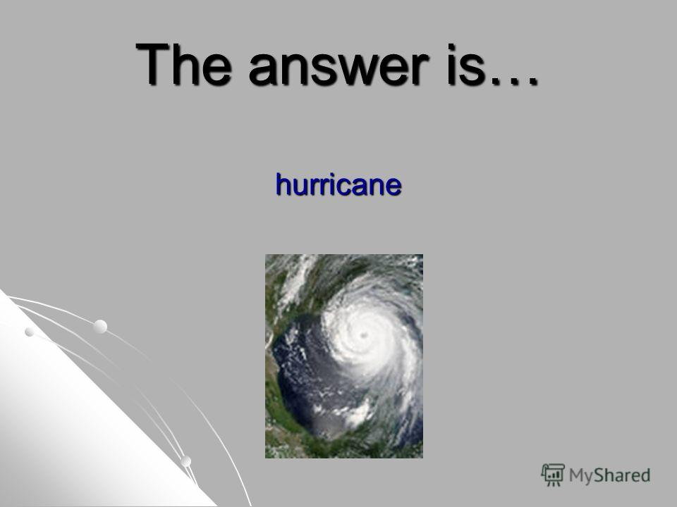 The answer is… hurricane