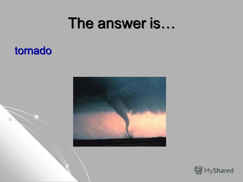 The answer is… tornado